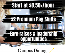 """background image of Coffee Shop employee making a beverage, over image are three statements: """"Start at $8.50+/hour"""", """"$2 premium pay shifts"""", and """"Earn raises & leadership opportunities"""". The Campus Dining logo is visiable at the bottom of the image"""